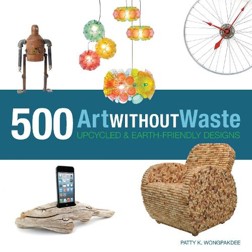 Art without Waste: 500 Upcycled & Earth-Friendly Designs (Paperback)