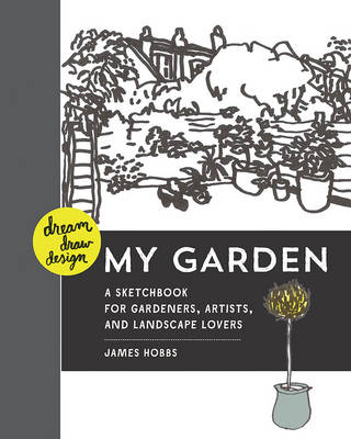 Dream, Draw, Design My Garden: A Sketchbook for Gardeners, Artists, and Landscape Lovers (Paperback)
