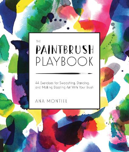 The Paintbrush Playbook: 44 Exercises for Swooshing, Dancing, and Making Dazzling Art With Your Brush - Playbook (Paperback)