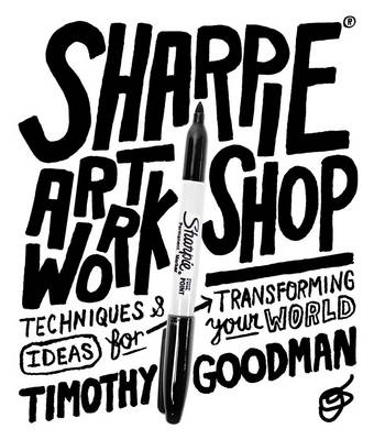 Sharpie Art Workshop: Techniques and Ideas for Transforming Your World (Paperback)