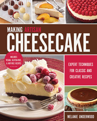 Making Artisan Cheesecake: Expert Techniques for Classic and Creative Recipes (Paperback)