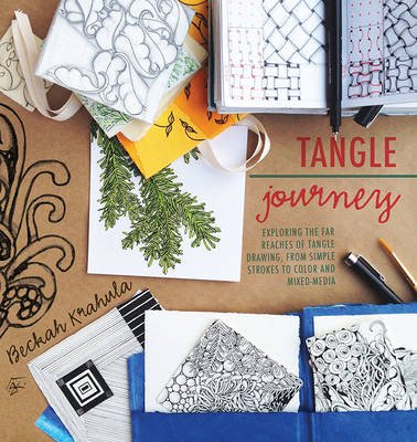 Tangle Journey: Exploring the Far Reaches of Tangle Drawing, from Simple Strokes to Color and Mixed Media (Paperback)