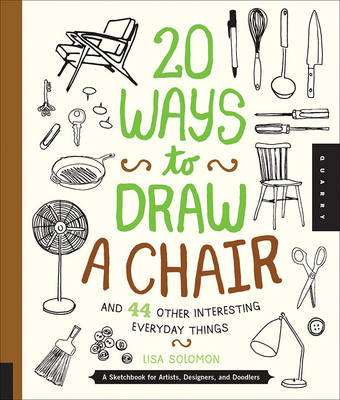 20 Ways to Draw a Chair and 44 Other Interesting Everyday Things (Paperback)