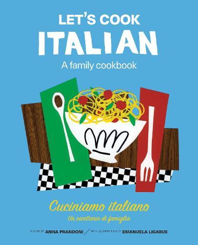 Let's Cook Italian, A Family Cookbook: Cuciniamo italiano, Un ricettario di famiglia - Let's Cook (Hardback)