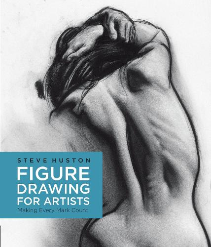 Figure Drawing for Artists: Volume 1: Making Every Mark Count - For Artists (Paperback)