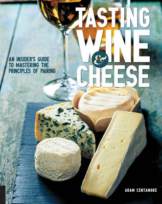 Tasting Wine and Cheese: An Insider's Guide to Mastering the Principles of Pairing (Paperback)