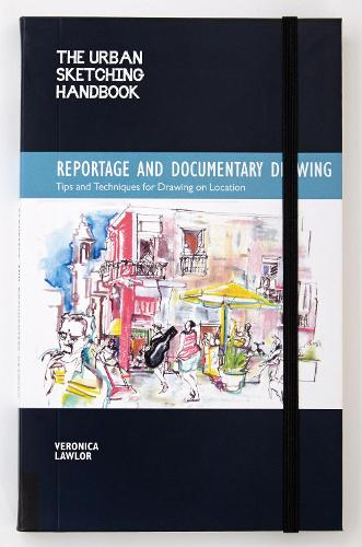 The Urban Sketching Handbook: Reportage and Documentary Drawing: Tips and Techniques for Drawing on Location - Urban Sketching Handbooks (Paperback)
