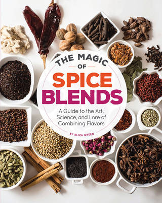 The Magic of Spice Blends: A Guide to the Art, Science, and Lore of Combining Flavors (Paperback)