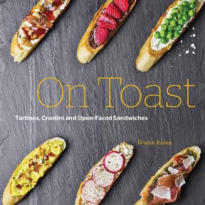 On Toast: Tartine, Crostini, and Open-Faced Sandwiches (Hardback)