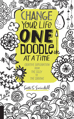 Change Your Life One Doodle at a Time: 150 Prompts from the Silly to the Serious (Paperback)