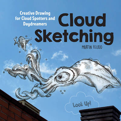 Cloud Sketching: Creative Drawing for Cloud Spotters and Daydreamers (Paperback)