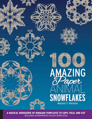 100 Amazing Paper Animal Snowflakes: A Magical Menagerie of Kirigami Templates to Copy, Fold, and Cut--Includes 8 Preprinted Color Templates (Paperback)