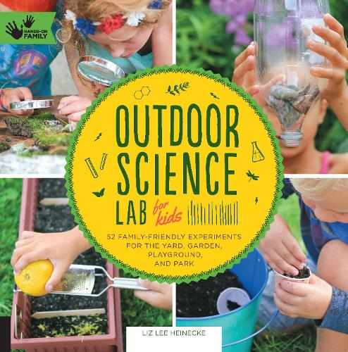 Outdoor Science Lab for Kids: 52 Family-Friendly Experiments for the Yard, Garden, Playground, and Park - Lab Series (Paperback)