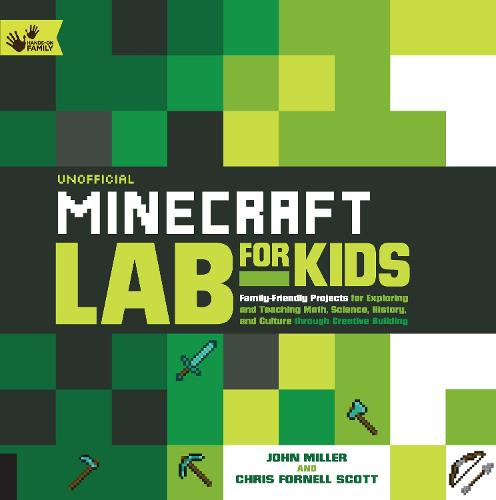 Unofficial Minecraft Lab for Kids: Volume 7: Family-Friendly Projects for Exploring and Teaching Math, Science, History, and Culture Through Creative Building - Lab for Kids (Paperback)