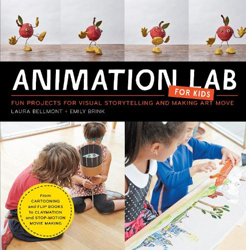 Animation Lab for Kids: Fun Projects for Visual Storytelling and Making Art Move - From cartooning and flip books to claymation and stop-motion movie making - Lab for Kids 9 (Paperback)