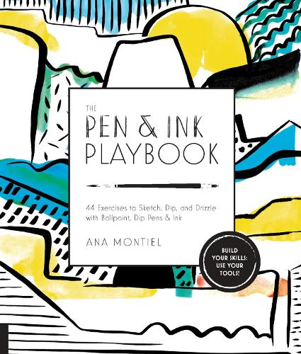 The Pen & Ink Playbook: 44 Exercises to Sketch, Dip, and Drizzle with Ballpoint, Dip Pens & Ink - Playbook (Paperback)
