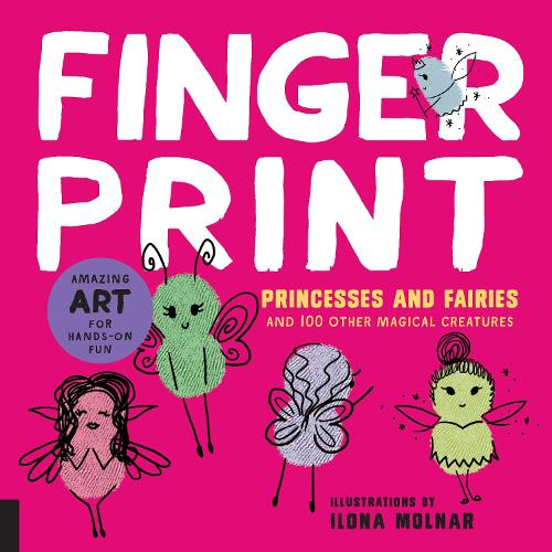 Fingerprint Princesses and Fairies: and 100 Other Magical Creatures - Amazing Art for Hands-on Fun - Fingerprint Art (Paperback)