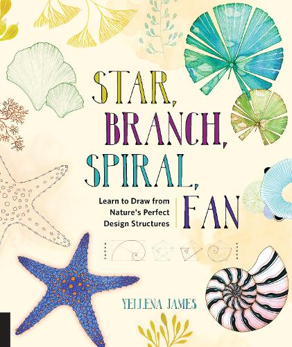 Star, Branch, Spiral, Fan: Learn to Draw from Nature's Perfect Design Structures (Paperback)
