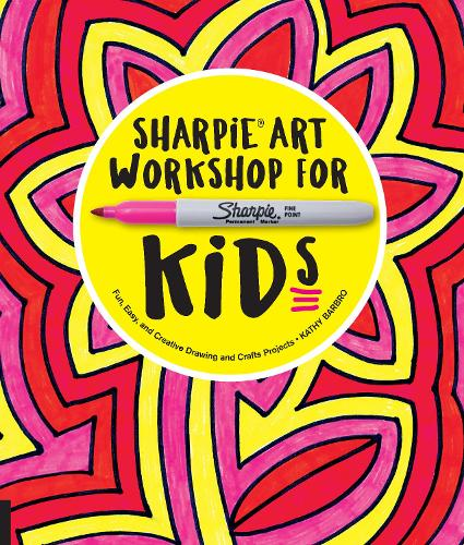 Sharpie Art Workshop for Kids: Fun, Easy, and Creative Drawing and Crafts Projects (Paperback)