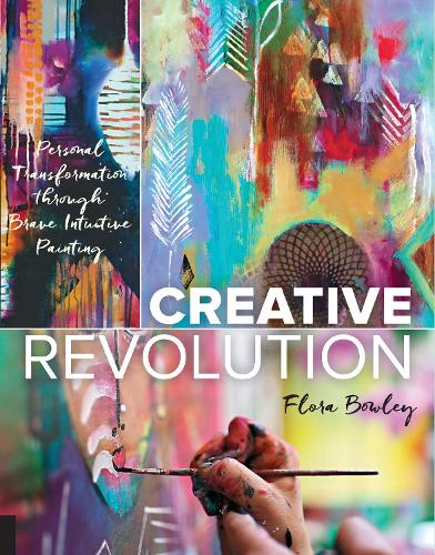 Creative Revolution: Personal Transformation through Brave Intuitive Painting (Paperback)