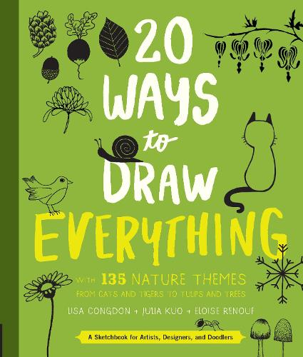 20 Ways to Draw Everything: With 135 Nature Themes from Cats and Tigers to Tulips and Trees - 20 Ways (Paperback)