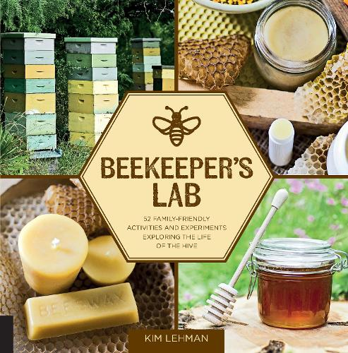 Beekeeper's Lab: 52 Family-Friendly Activities and Experiments Exploring the Life of the Hive (Paperback)
