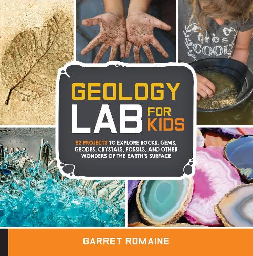 Geology Lab for Kids: 52 Projects to Explore Rocks, Gems, Geodes, Crystals, Fossils, and Other Wonders of the Earth's Surface - Lab for Kids (Paperback)