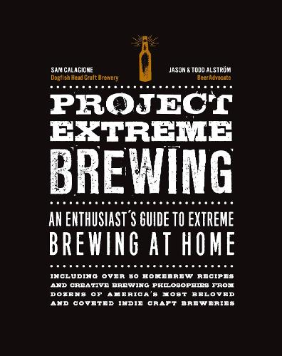 Project Extreme Brewing: An Enthusiast's Guide to Extreme Brewing at Home (Paperback)