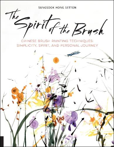 The Spirit of the Brush: Chinese Brush Painting Techniques: Simplicity, Spirit, and Personal Journey (Paperback)