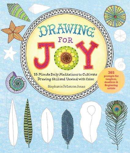 Drawing for Joy: 15-Minute Daily Meditations to Cultivate Drawing Skill and Unwind with Color--365 Prompts for Aspiring Artists (Paperback)