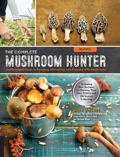 The Complete Mushroom Hunter, Revised: Illustrated Guide to Foraging, Harvesting, and Enjoying Wild Mushrooms - Including new sections on growing your own incredible edibles and off-season collecting (Paperback)