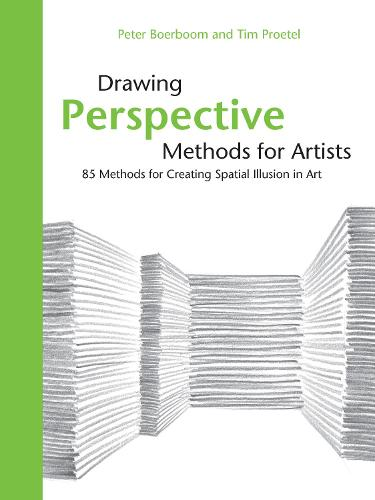 Drawing Perspective Methods for Artists: 85 Methods for Creating Spatial Illusion in Art (Hardback)