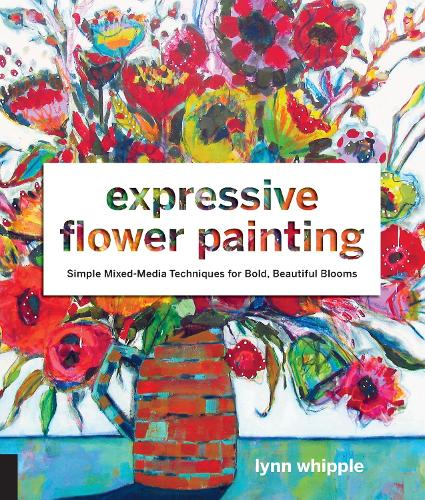 Expressive Flower Painting: Simple Mixed Media Techniques for Bold Beautiful Blooms (Paperback)