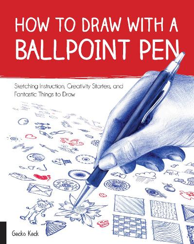 How to Draw with a Ballpoint Pen: Sketching Instruction, Creativity Starters, and Fantastic Things to Draw (Paperback)