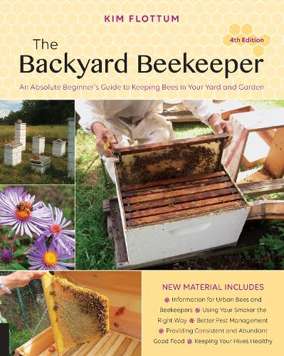 The Backyard Beekeeper, 4th Edition: An Absolute Beginner's Guide to Keeping Bees in Your Yard and Garden (Paperback)