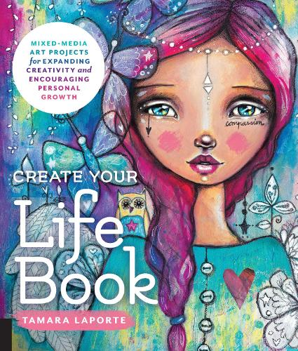 Create Your Life Book: Mixed-Media Art Projects for Expanding Creativity and Encouraging Personal Growth (Paperback)