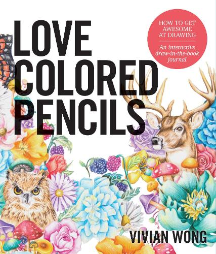 Love Colored Pencils: How to Get Awesome at Drawing: An Interactive Draw-in-the-Book Journal (Paperback)