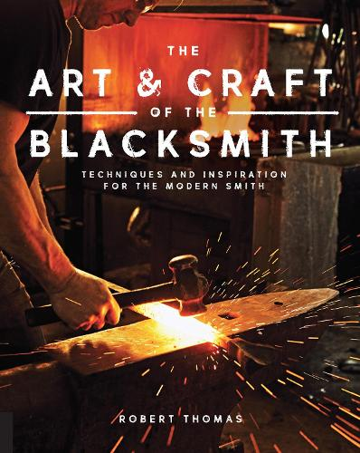 The Art and Craft of the Blacksmith: Techniques and Inspiration for the Modern Smith (Paperback)