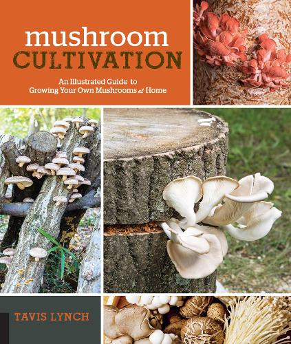 Mushroom Cultivation: An Illustrated Guide to Growing Your Own Mushrooms at Home (Paperback)