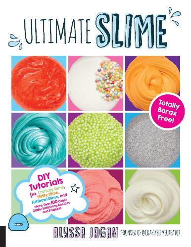 Ultimate Slime: DIY Tutorials for Crunchy Slime, Fluffy Slime, Fishbowl Slime, and More Than 100 Other Oddly Satisfying Recipes and Projects--Totally Borax Free! (Paperback)