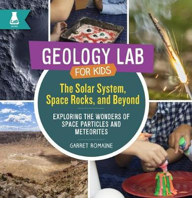 Solar System, Space Rocks, and Beyond: Exploring the Wonders of Space Particles and Meteorites - Geology Lab for Kids (Hardback)