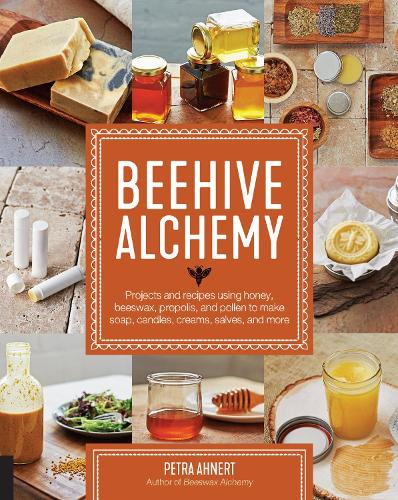 Beehive Alchemy: Projects and recipes using honey, beeswax, propolis, and pollen to make soap, candles, creams, salves, and more (Paperback)
