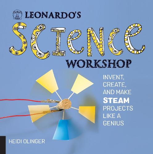 Leonardo's Science Workshop: Invent, Create, and Make STEAM Projects Like a Genius - Leonardo's Workshop (Paperback)