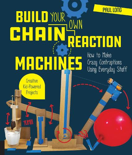 Build Your Own Chain Reaction Machines: How to Make Crazy Contraptions Using Everyday Stuff--Creative Kid-Powered Projects! (Paperback)