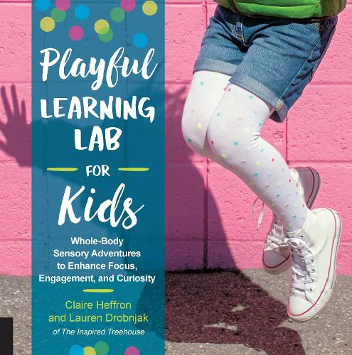 Playful Learning Lab for Kids: Whole-Body Sensory Adventures to Enhance Focus, Engagement, and Curiosity - Lab for Kids 18 (Paperback)