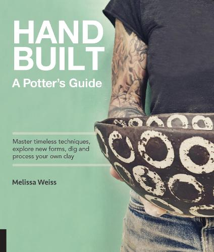 Handbuilt, A Potter's Guide: Master timeless techniques, explore new forms, dig and process your own clay (Hardback)