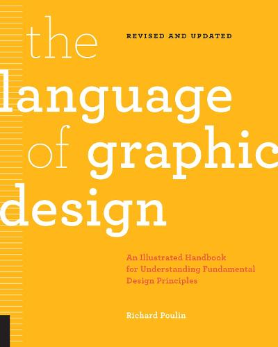 The Language of Graphic Design Revised and Updated: An illustrated handbook for understanding fundamental design principles (Paperback)