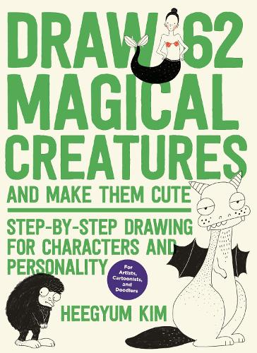 Draw 62 Magical Creatures and Make Them Cute: Step-by-Step Drawing for Characters and Personality *For Artists, Cartoonists, and Doodlers* - Draw 62 (Paperback)