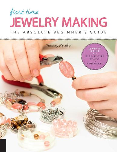 First Time Jewelry Making: The Absolute Beginner's Guide--Learn By Doing * Step-by-Step Basics + Projects - First Time 7 (Paperback)