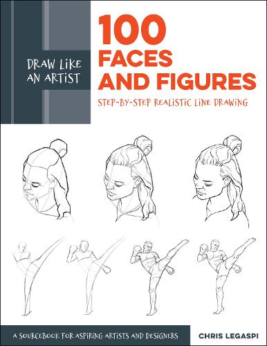 Draw Like an Artist: 100 Faces and Figures: Step-by-Step Realistic Line Drawing *A Sketching Guide for Aspiring Artists and Designers* - Draw Like an Artist (Paperback)